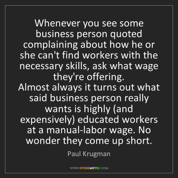 Paul Krugman: Whenever you see some business person quoted complaining...