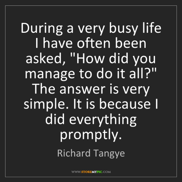 """Richard Tangye: During a very busy life I have often been asked, """"How..."""