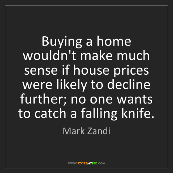 Mark Zandi: Buying a home wouldn't make much sense if house prices...