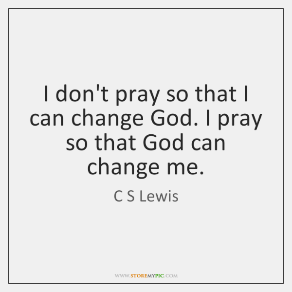 Cs lewis quotes prayer changes me