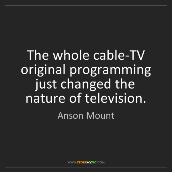 Anson Mount: The whole cable-TV original programming just changed...