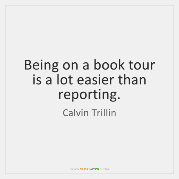 Being on a book tour is a lot easier than reporting.