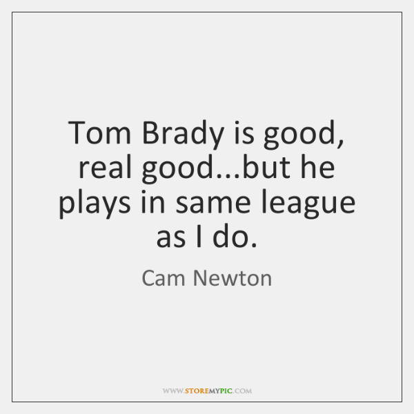 Tom Brady is good, real good...but he plays in same league ...