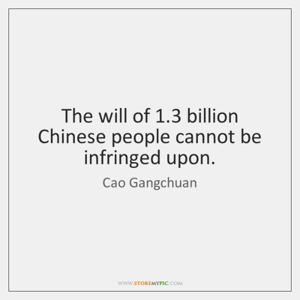 The will of 1.3 billion Chinese people cannot be infringed upon.