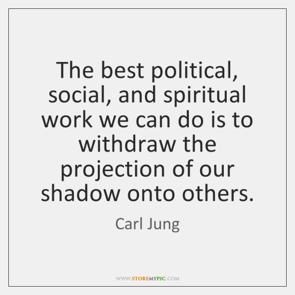 The best political, social, and spiritual work we can do is to ...