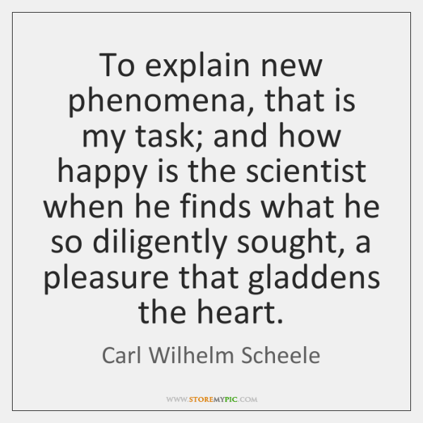To explain new phenomena, that is my task; and how happy is ...