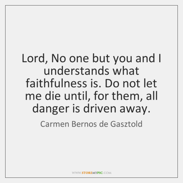 Lord, No one but you and I understands what faithfulness is. Do ...