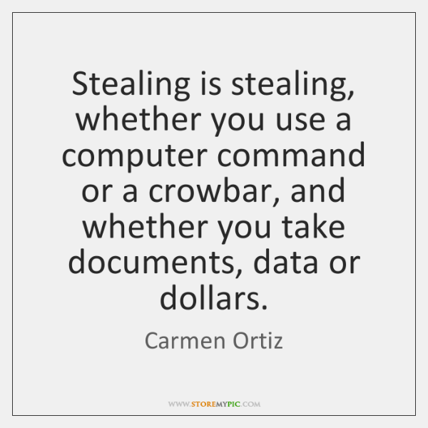 Stealing is stealing, whether you use a computer command or a crowbar, ...