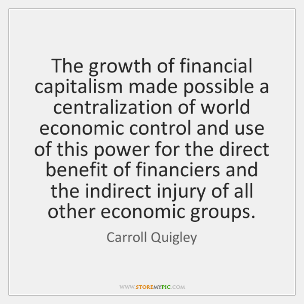 The growth of financial capitalism made possible a centralization of world economic ...