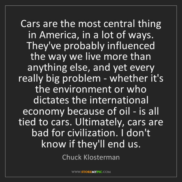 Chuck Klosterman: Cars are the most central thing in America, in a lot...