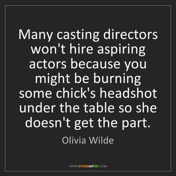 Olivia Wilde: Many casting directors won't hire aspiring actors because...