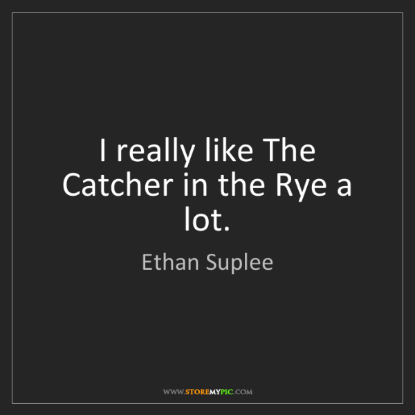 Ethan Suplee: I really like The Catcher in the Rye a lot.