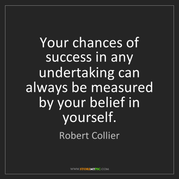 Robert Collier: Your chances of success in any undertaking can always...