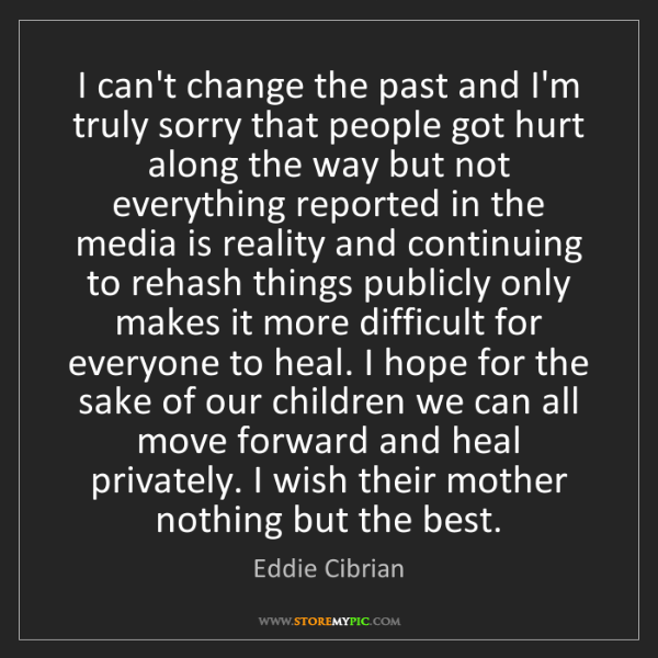 Eddie Cibrian: I can't change the past and I'm truly sorry that people...
