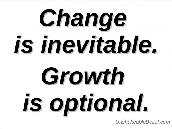 Change is inevitable gowth is optional