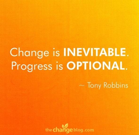 Change is inevitable progress is optional