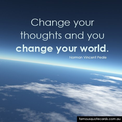Change your thoughts and you change your world 002