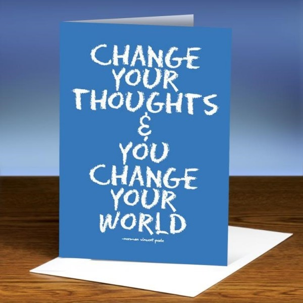 Change your thoughts you change your world