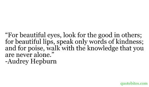 For beautiful eyes look for the good in others for beautiful lips speak only words of k