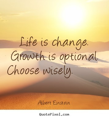 Life is change growth is optional chosse wisely