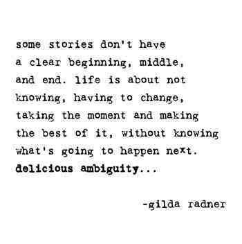 Some stories dont have a clear beginning middle and end life and end life is about not