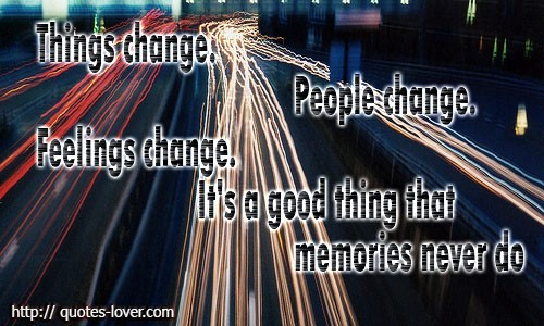 Things Change People Change Feelings Change Its A Good Thing That