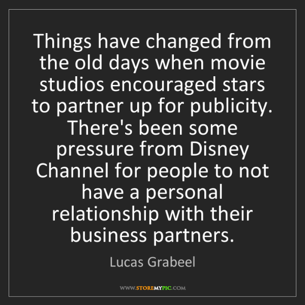 Lucas Grabeel: Things have changed from the old days when movie studios...