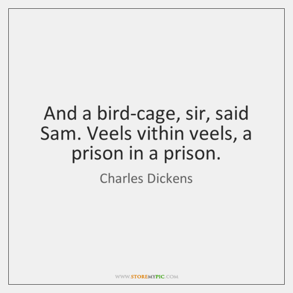 And a bird-cage, sir, said Sam. Veels vithin veels, a prison in ...