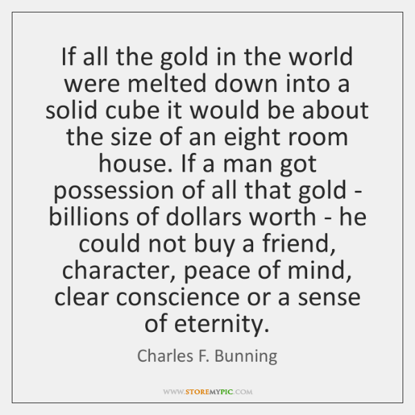 If all the gold in the world were melted down into a ...