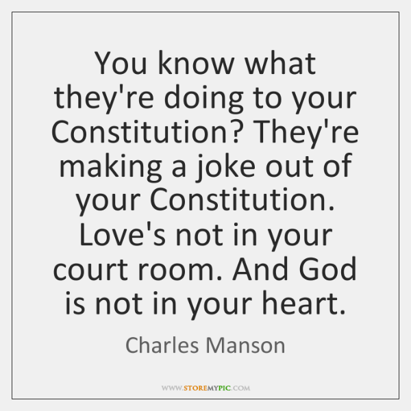 You know what they're doing to your Constitution? They're making a joke ...