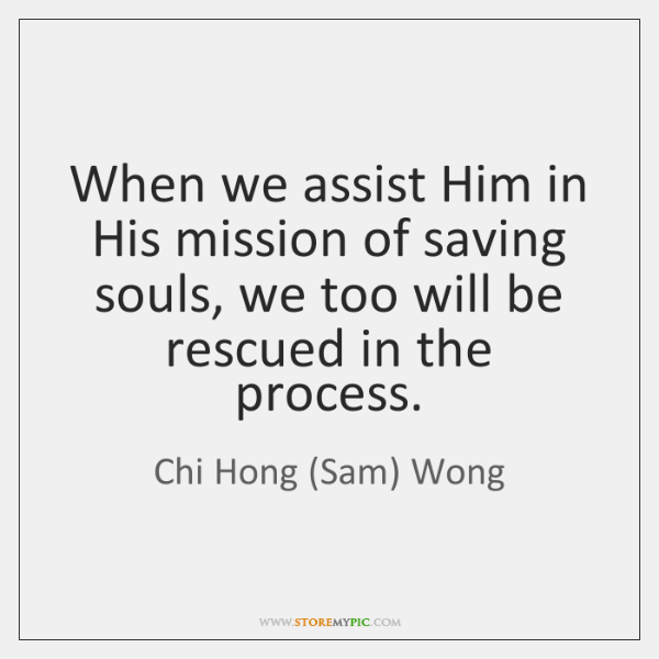 When we assist Him in His mission of saving souls, we too ...