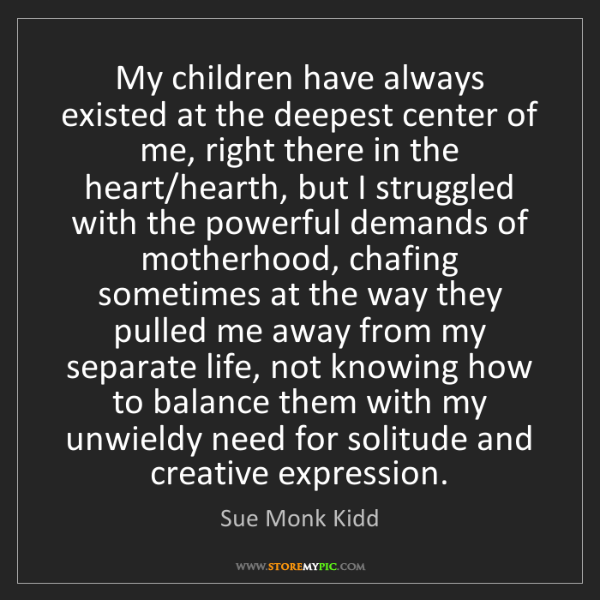 Sue Monk Kidd: My children have always existed at the deepest center...