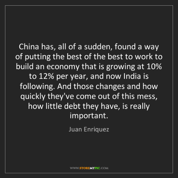 Juan Enriquez: China has, all of a sudden, found a way of putting the...