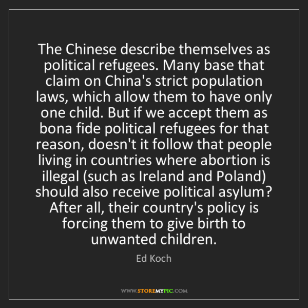 Ed Koch: The Chinese describe themselves as political refugees....
