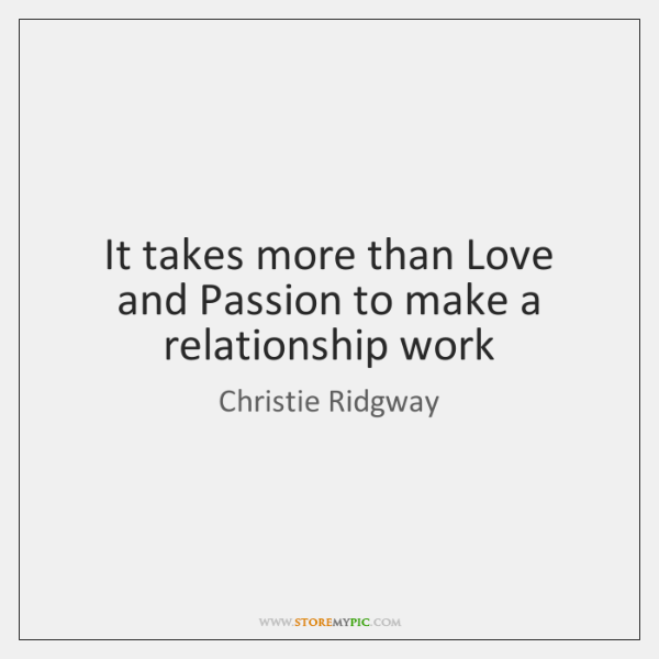 It takes more than Love and Passion to make a relationship work