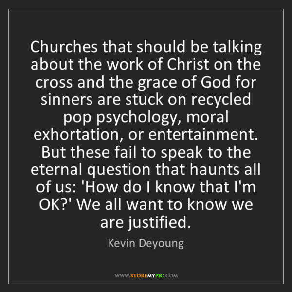 Kevin Deyoung: Churches that should be talking about the work of Christ...