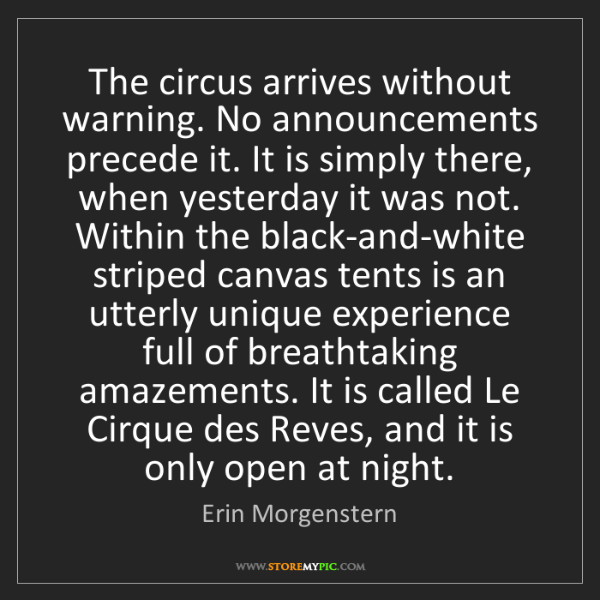Erin Morgenstern: The circus arrives without warning. No announcements...