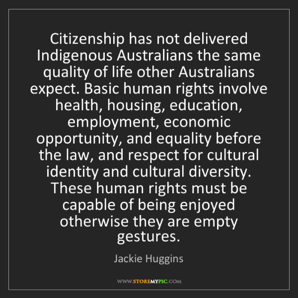 Jackie Huggins: Citizenship has not delivered Indigenous Australians...
