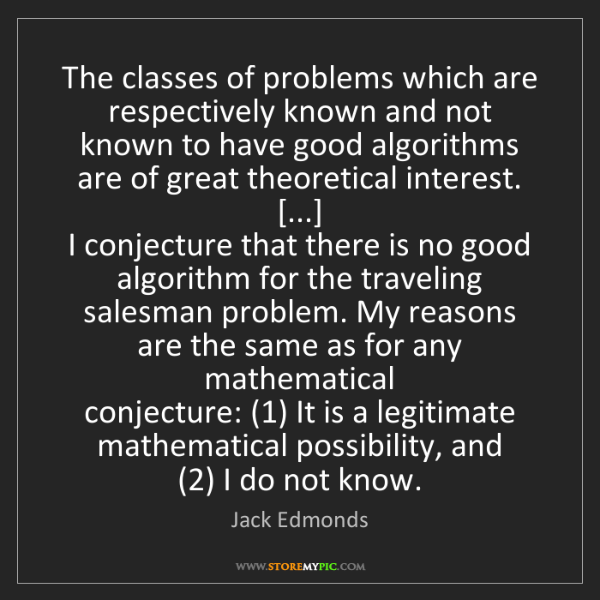 Jack Edmonds: The classes of problems which are respectively known...