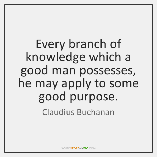 Every branch of knowledge which a good man possesses, he may apply ...