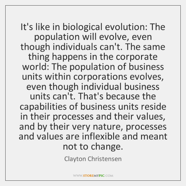 It's like in biological evolution: The population will evolve, even though individuals ...
