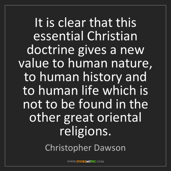 Christopher Dawson: It is clear that this essential Christian doctrine gives...