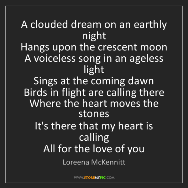 Loreena McKennitt: A clouded dream on an earthly night   Hangs upon the...