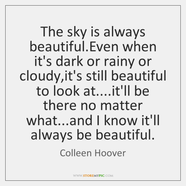 The sky is always beautiful.Even when it's dark or rainy or ...