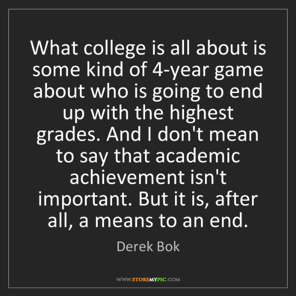 Derek Bok: What college is all about is some kind of 4-year game...