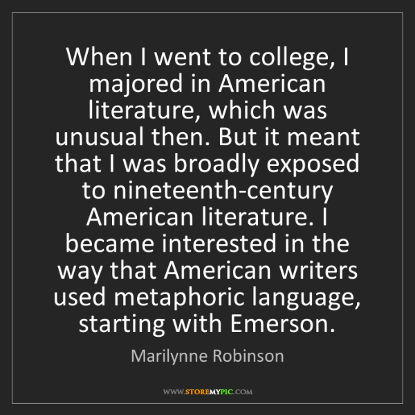 Marilynne Robinson: When I went to college, I majored in American literature,...