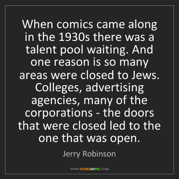 Jerry Robinson: When comics came along in the 1930s there was a talent...