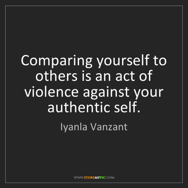 Iyanla Vanzant: Comparing yourself to others is an act of violence against...