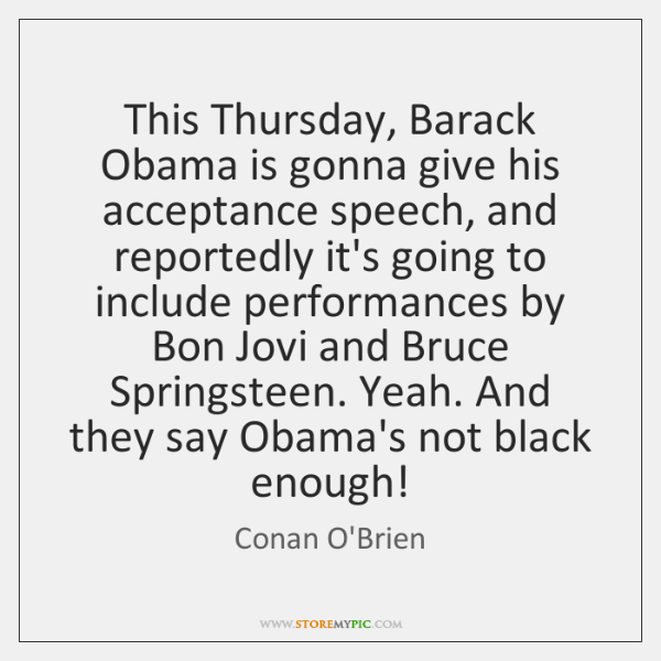 This Thursday, Barack Obama is gonna give his acceptance speech, and reportedly ...