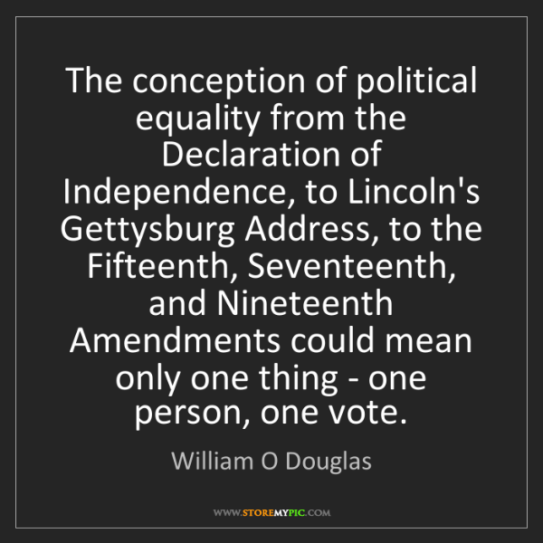 William O Douglas: The conception of political equality from the Declaration...
